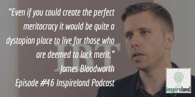 E46 James Bloodworth: Myth Of Meritocracy